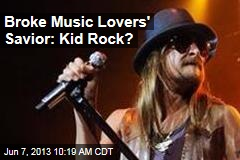 Broke Music Lovers' Savior: Kid Rock?