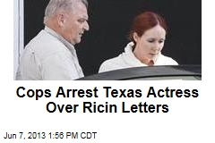Cops Arrest Texas Actress Over Ricin Letters