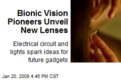 Bionic Vision Pioneers Unveil New Lenses