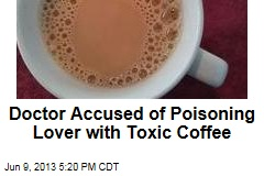 Doctor Accused of Poisoning Lover with Toxic Coffee