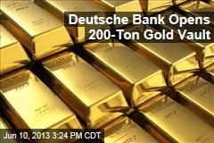 Deutsche Bank Opens 200-Ton Gold Vault