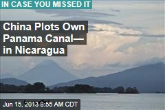China Plots Own Panama Canal— in Nicaragua