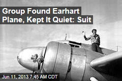 Group Found Earhart Plane, Kept It Quiet: Suit