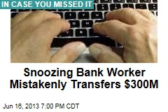 Snoozing Bank Worker Mistakenly Transfers $300M