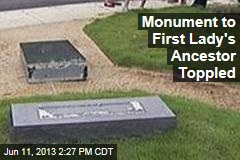 Monument to First Lady's Ancestor Toppled