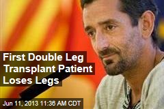 First Double Leg Transplant Patient Loses Legs