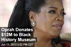 Oprah Donates $12M to Black History Museum