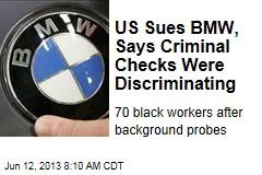 US Sues BMW, Says Criminal Checks Were Discriminating