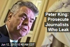 Peter King: Prosecute Journalists Who Leak