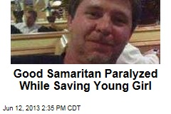Good Samaritan Paralyzed While Saving Young Girl