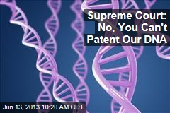 Supreme Court: No, You Can't Patent Our DNA