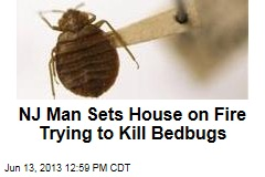 NJ Man Sets House on Fire Trying to Kill Bedbugs