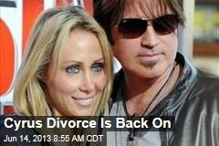 Cyrus Divorce Is Back On