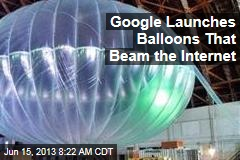 Google Launches Balloons That Beam the Internet