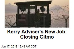 Kerry Adviser's New Job: Closing Gitmo