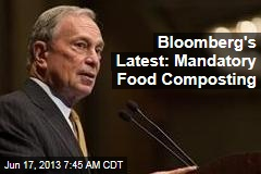 Bloomberg's Latest: Mandatory Food Composting