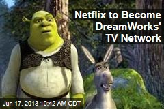 Netflix to Become DreamWorks' TV Network