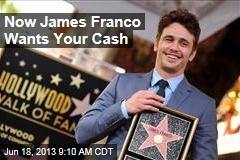 Latest Celebrity Hitting You Up for Cash: James Franco