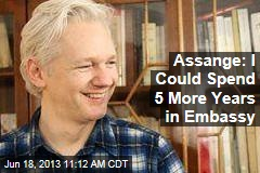 Assange: I Could Spend 5 More Years in Embassy