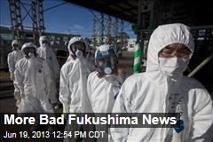 More Bad Fukushima News