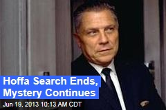 Hoffa Search Ends, Mystery Continues