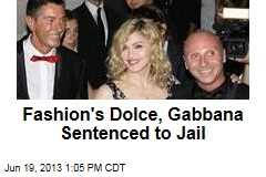 Fashion's Dolce, Gabbana Sentenced to Jail