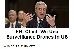 FBI Chief: We Use Surveillance Drones in US