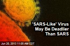 'SARS-Like' Virus May Be Deadlier Than SARS
