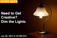 Need to Get Creative? Dim the Lights