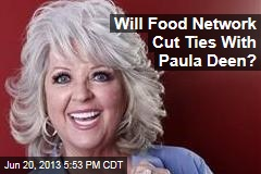 Will Food Network Cut Ties With Paula Deen?