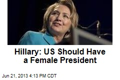 Hillary: US Should Have a Female President