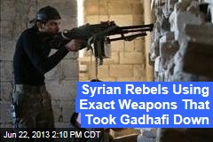 Syrian Rebels Using Exact Weapons That Took Gadhafi Down
