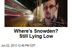 Where's Snowden? Still Lying Low