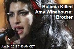 Bulimia Killed Amy Winehouse: Brother