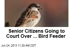 Senior Citizens Going to Court Over ... Bird Feeder