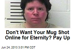 Don't Want Your Mug Shot Online for Eternity? Pay Up