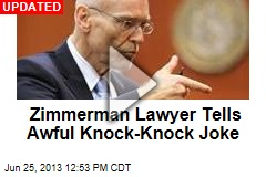 Zimmerman Lawyer Tells Awful Knock-Knock Joke