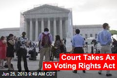 Court Takes Ax to Voting Rights Act