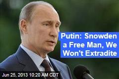 Putin: Snowden a Free Man, We Won't Extradite