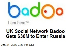 UK Social Network Badoo Gets $30M to Enter Russia