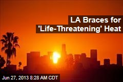 LA Braces for 'Life-Threatening' Heat