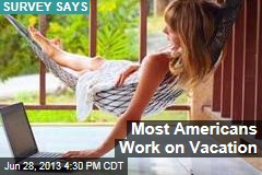 Most Americans Work on Vacation