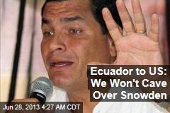 Ecuador to US: We Won't Cave Over Snowden