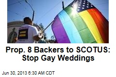 Prop. 8 Backers to SCOTUS: Stop Gay Weddings