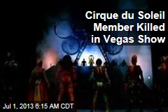 Cirque De Soleil Member Killed in Vegas Show