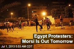 Egypt Protesters: We Want Morsi Out Tomorrow