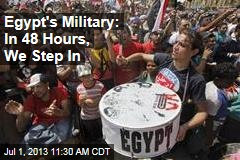 Egypt's Military: In 48 Hours, We Step In