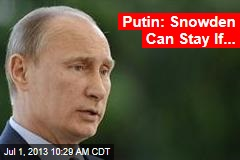Putin: Snowden Can Stay If...