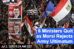 6 Ministers Quit as Morsi Rejects Army Ultimatum