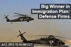 Big Winner in Immigration Plan: Defense Firms